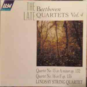 Beethoven - Lindsay String Quartet - The Late Beethoven Quartets Vol. 4 (Quartet No. 15 In A Minor Op. 132 / Quartet No. 16 In F Op. 135) mp3 play