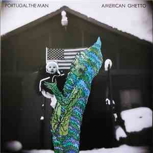 Portugal. The Man - American Ghetto mp3 play