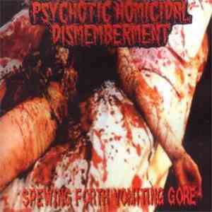 Psychotic Homicidal Dismemberment - Spewing Forth Vomiting Gore mp3 play