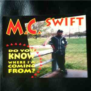 M.C. Swift - Do You Know Where I'm Coming From? mp3 play