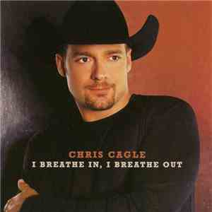 Chris Cagle - I Breathe In, I Breathe Out mp3 play