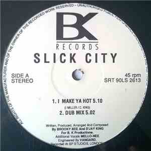 Slick City - I Make Ya Hot mp3 play