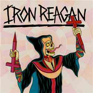 Iron Reagan - Crossover Ministry mp3 play