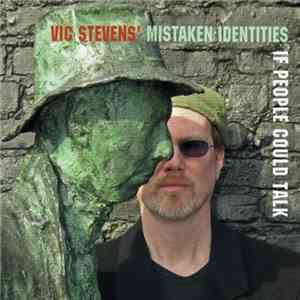 Vic Stevens' Mistaken Identities - If People Could Talk mp3 play